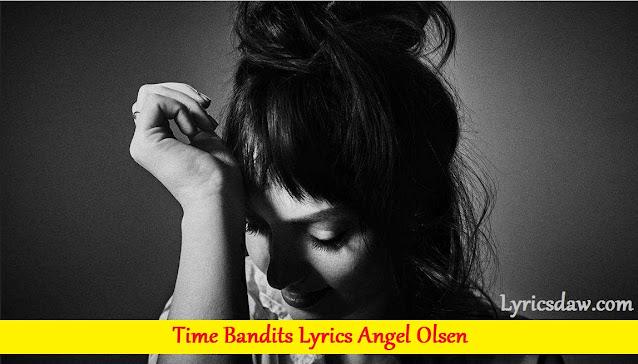 Time Bandits Lyrics Angel Olsen
