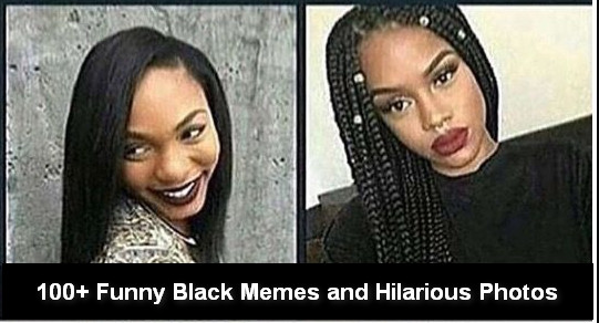 100+ Funniest Black Memes Photos Of All Time