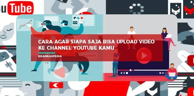 cara agar siapa saja bisa upload video ke channel youtube kamu