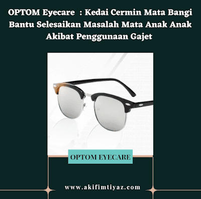 Kedai cermin mata bangi, kesan buruk gajet pada mata, Optom Eyecare, Optom Bangi, optometris, cara penjagaan mata yang betul, pakar mata kanak kanak,