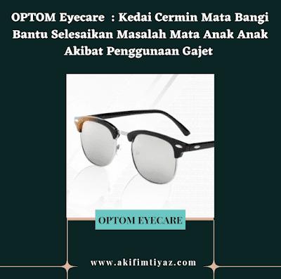 OPTOM Eyecare Kedai Cermin Mata Bangi Bantu Selesaikan Masalah Mata Anak Anak Akibat Penggunaan Gajet