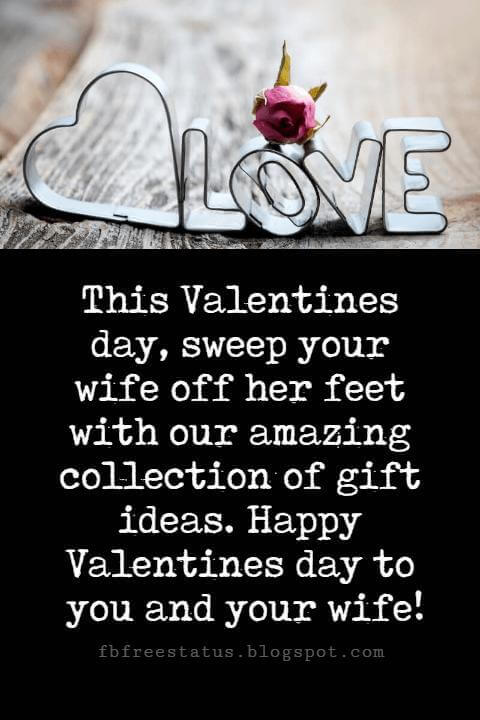 Happy Valentines Day Messages, This Valentines day, sweep your wife off her feet with our amazing collection of gift ideas. Happy Valentines day to you and your wife!