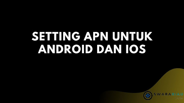 Setting APN untuk Android dan iOS