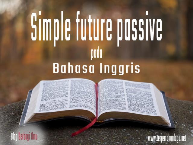 Pengertian simple future passive dalam bahasa inggris