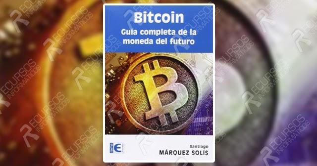 Bitcoin Guia Completa De La Moneda Del Futuro Pdf