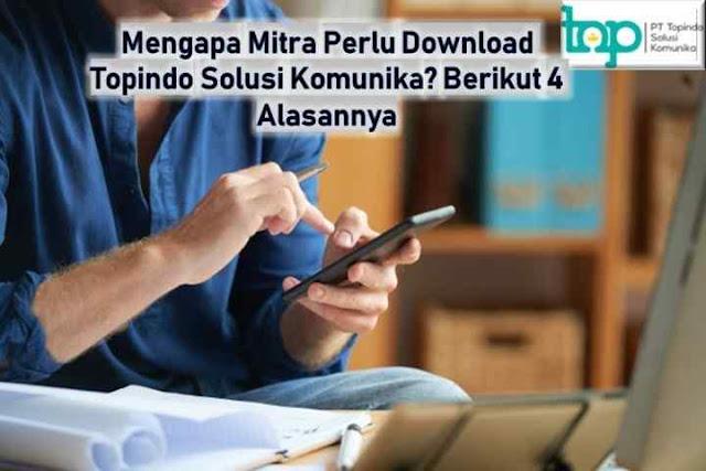 Mengapa Mitra Perlu Download Topindo Solusi Komunika? Berikut 4 Alasannya