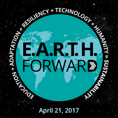 Graphic of earth with stars in the background. Text: E.A.R.T.H. Forward Education + Adaption + Resiliency + Technology + Humanity = Sustainability April 21,2017