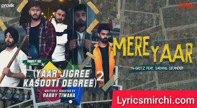 Mere Yaar मेरे यार Song Lyrics | N-Gritz Ft. Sarang Sikander | Latest Punjabi Song 2020