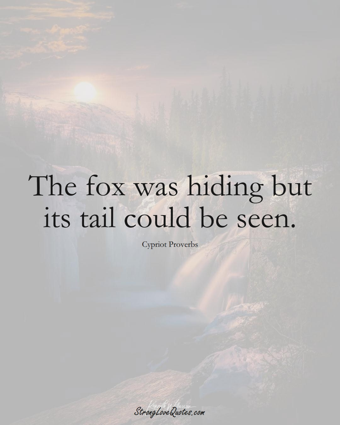 The fox was hiding but its tail could be seen. (Cypriot Sayings);  #MiddleEasternSayings