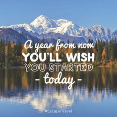 A year from now you'll wish you started today!