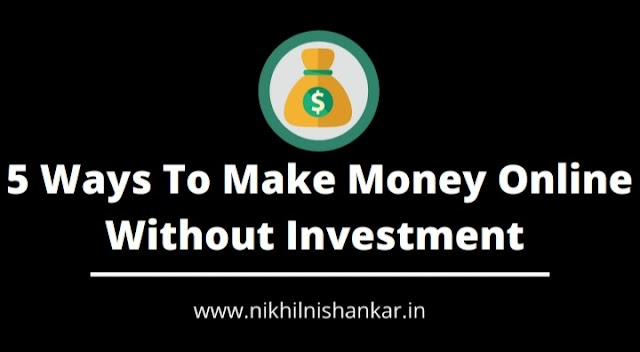 5 Ways To Make Money Online Without Investment