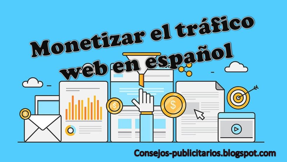 Cómo monetizar el tráfico web en español