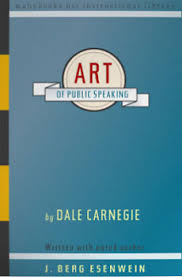 The Art of Public Speaking By Dale Carnegie (AKA Dale Carnegie) and J. Berg Esenwein