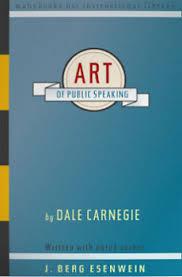 The Art of Public Speaking By Dale Carnegie (AKA Dale Carnegie) and J. Berg Esenwein