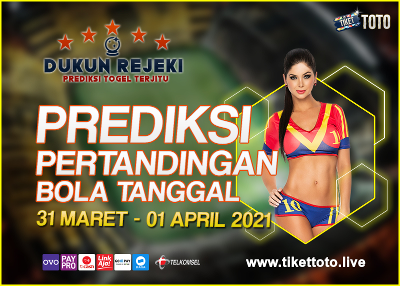 PREDIKSI PERTANDINGAN BOLA 31 MARET – 01 APRIL 2021
