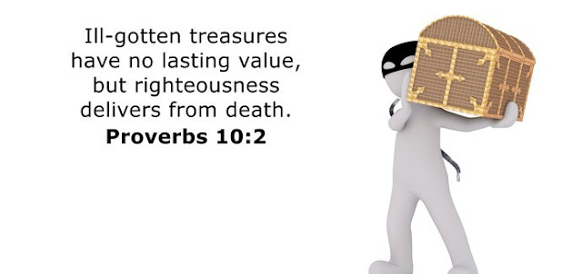 Ill-gotten treasures are of no value, but righteousness delivers from death.