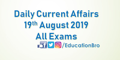 Daily Current Affairs 19th August 2019 For All Government Examinations