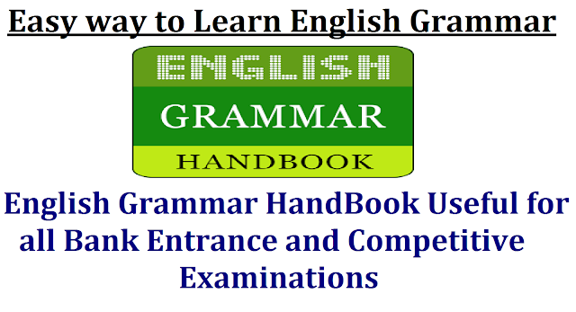 /2016/11/Learn-English-Grammar-in-Simple-Ways-for-all-Competitive-Examinationsand bank-eams.htmlLearn English Grammar in Simple Ways| English Grammar Notes| Basic English grammar Lessons| English Grammar Tasks| English bGrammar pdf| English Grammar in use| english Grammar Drills| Practical English Grammar| Learn Easy English Grammar| English Grammar in Use| English Grammar Hand Book| English Grammar For all Levels| Essentials of English Grammar| General English Grammar Tips| Complete English Grammar for all Competitive Examinations| Learn English vocabulary and easy English grammar do Exercises,parts of speech,synonyms,antonyms| Enhance your English Grammar| English Grammar ,Grammar Rules and Tips and Usage| Download English Grammar Book| Learn English Grammar in a fun and simple way| Learn English Grammar Lessons| Handy Grammar explanations to use with students for all Bank Exams,all Competitive Exams| Easy way to learn Grammar for all bank and Competitive examinations| Essential English Grammar Students have to practice this grammar to score maximum marks Useful for both aspirants appearing for bank exams and all competitive examinations| Download Essential English Grammar from below link