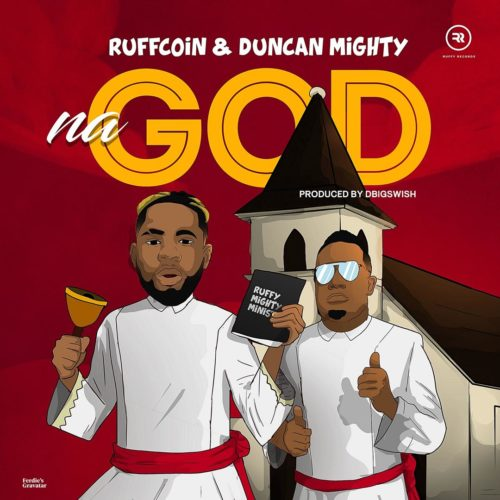 RuffCoin & Duncan Mighty - Na God (Mp3 Download)