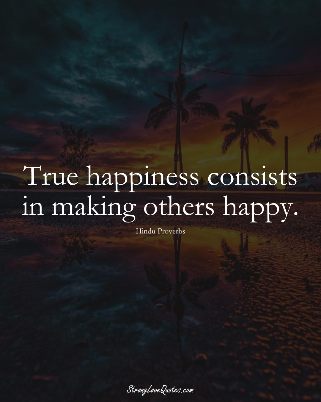 True happiness consists in making others happy. (Hindu Sayings);  #aVarietyofCulturesSayings