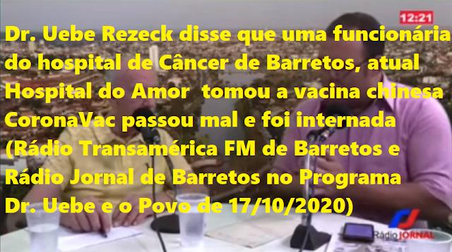 🞧  Dr. Uebe  Rezeck disse: funcionária do hospital de Câncer tomou a vacina chinesa passou mal e foi internada (Rádio Transamérica FM de Barretos)