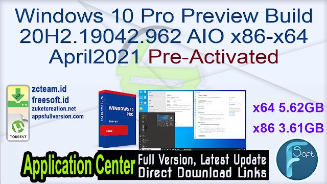 Windows 10 Pro Preview Build 20H2.19042.962 AIO x86-x64 April2021 Pre-Activated_ ZcTeam.id
