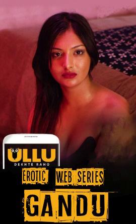 [18+] Gandu (2019) Hindi Ullu Originals [EP 01-02] HDRip 450MB