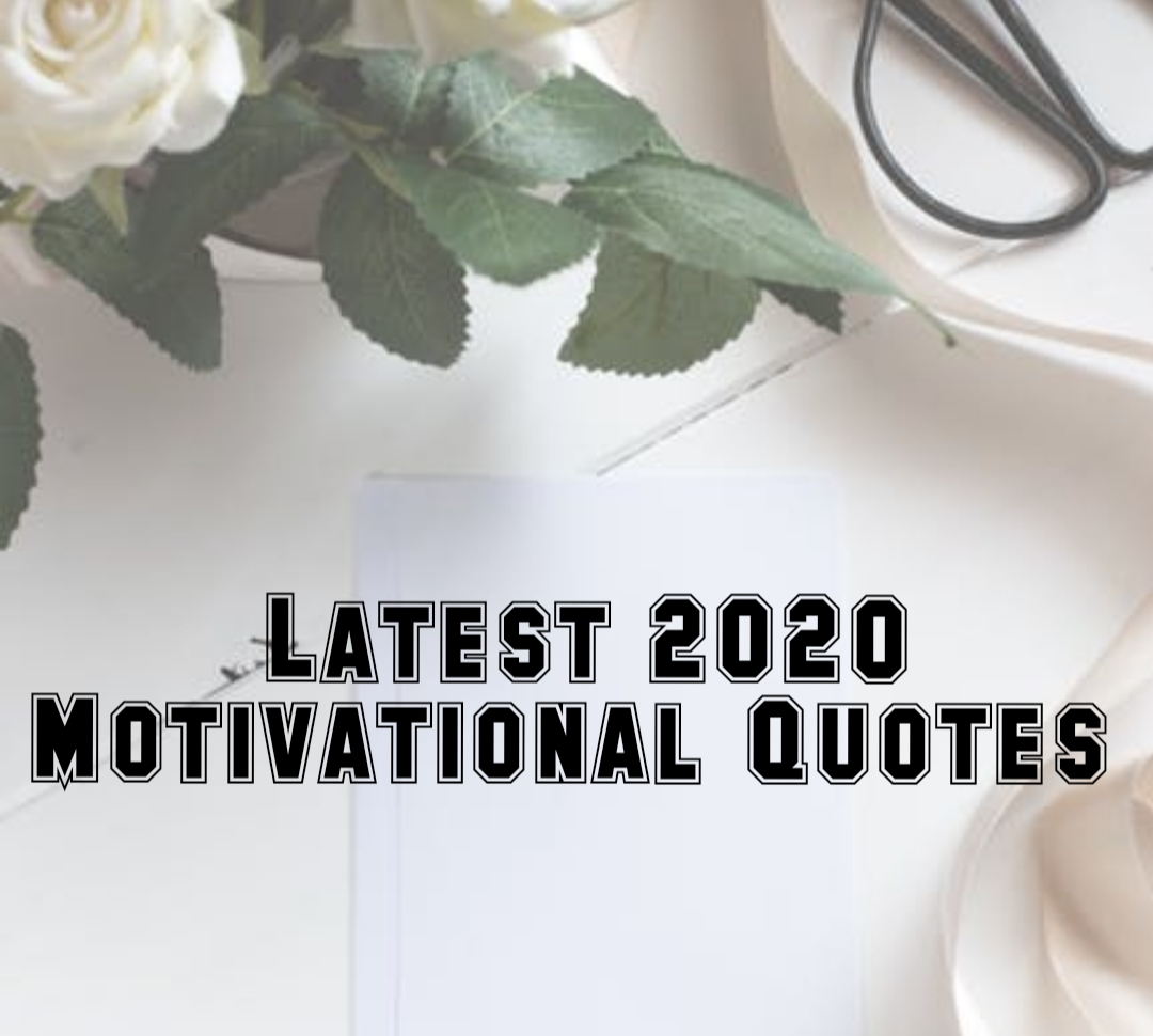 Motivational Quotes in 2020, 20+ Motivational Quotes have been prepared based on many days of research and experience.