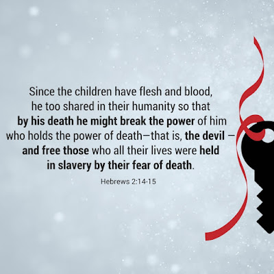 Why Was Jesus Born? Hebrews 2:14-15 To defeat the devil and free us from the fear of death   scriptureand.blogspot.com