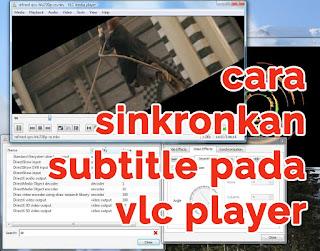 cara sinkronkan subtitle pada vlc player