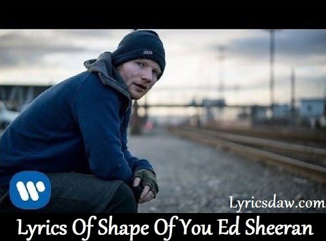 Lyrics Of Shape Of You Ed Sheeran