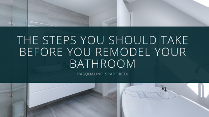 Pasqualino Spadorcia Explains The Steps You Should Take Before You Remodel Your Bathroom
