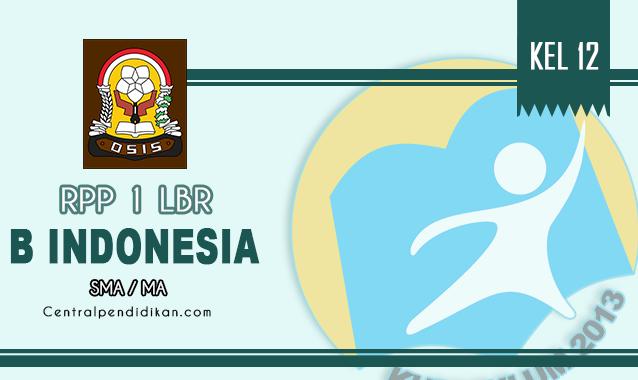 RPP 1 Lembar Bahasa Indonesia SMA Kelas XII Semester 1 dan 2 Th 2021/2022