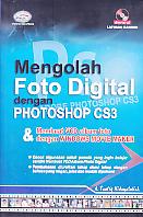 Judul Buku : Mengolah Foto Digital dengan Photoshop CS3 & Membuat VCD album foto dengan Windows Movie Maker Disertai CD Latihan Mandiri