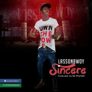 LassonBwoi 20161214 120253 774214 - MUSIC: Lassonbwwoi –Sincere ( Prod By Mr Phynest)