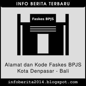 Daftar Alamat dan Kode Faskes BPJS Denpasar - Bali