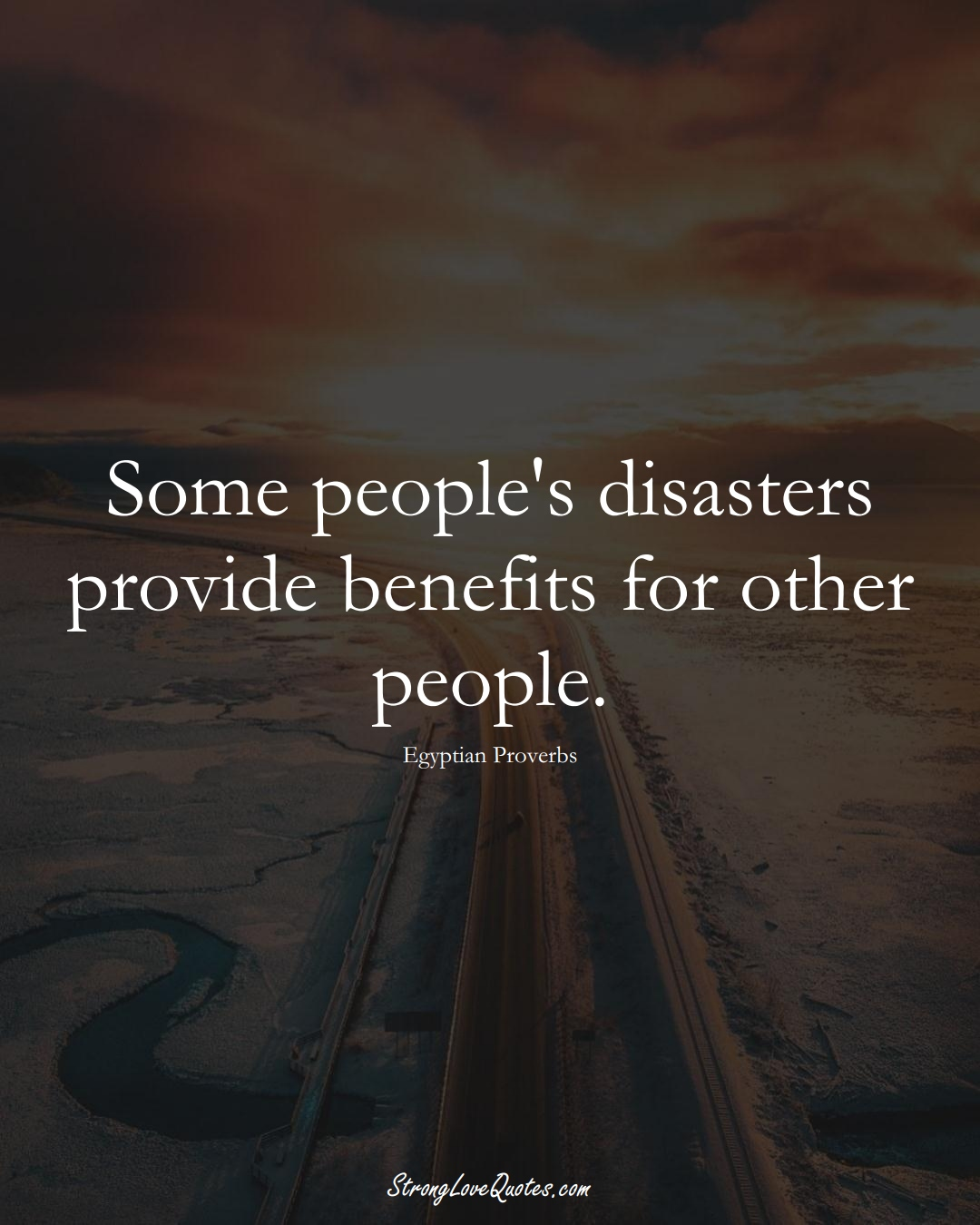 Some people's disasters provide benefits for other people. (Egyptian Sayings);  #MiddleEasternSayings