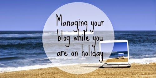 Managing your blog while on holiday