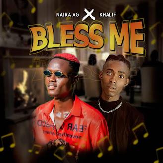 MUSIC : NAIRA AG ft KHALIF - BLESS ME