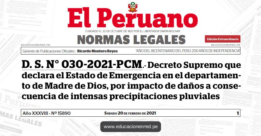 D. S. N° 030-2021-PCM.- Decreto Supremo que declara el Estado de Emergencia en el departamento de Madre de Dios, por impacto de daños a consecuencia de intensas precipitaciones pluviales