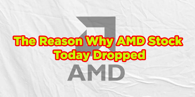 The Reason Why AMD Stock Today Dropped