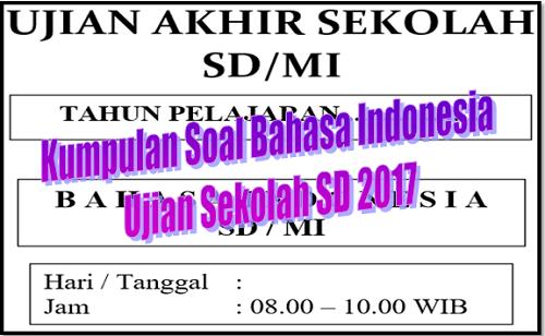 Kumpulan Soal Bahasa Indonesia Ujian Sekolah SD 2017
