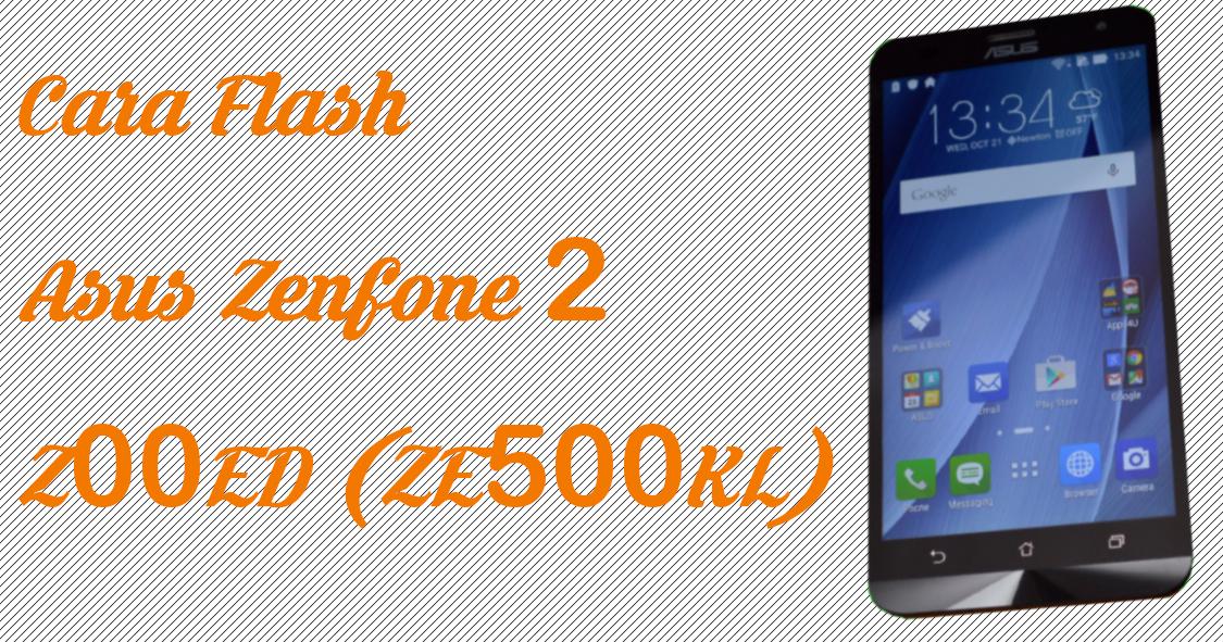 Cara Flash Asus Zenfone 2 Z00ED Laser (ZE500KL)