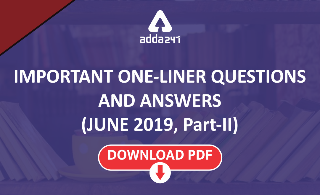Current Affairs One Liners Questions June 2019 (Part-II) | Download PDF