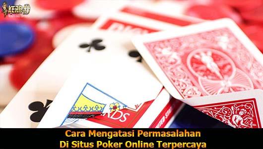 Cara Mengatasi Permasalahan Di Situs Poker Online Terpercaya