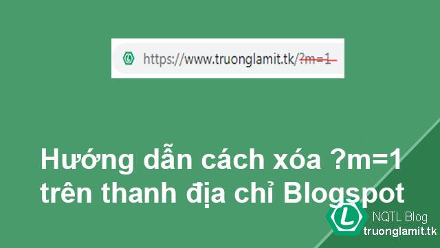 Hướng dẫn cách xóa ?m=1 trên thanh địa chỉ Blogspot