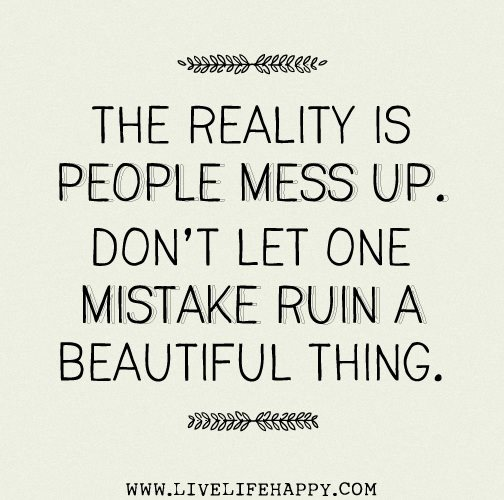Messed Up Quotes About Friends: The Reality Is People Mess Up. Don't Let One Mistake Ruin