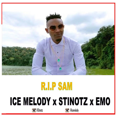 Download Mp3 | Ice Melody ft Stinotz x Emo - R.I.P   Sam (Waukweli)