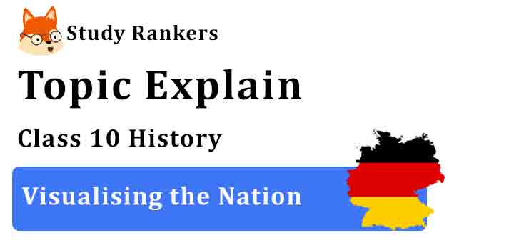 Visualising the Nation - Chapter 1 The Rise of Nationalism in Europe Class 10 History