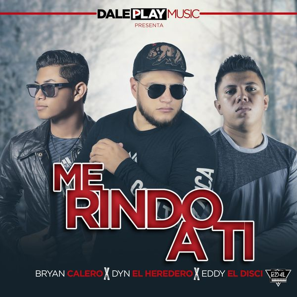 Dyn el Heredero – Me rindo a ti (Feat.Brayan Calero & Eddy el Disci) (Single) 2021 (Exclusivo WC)
